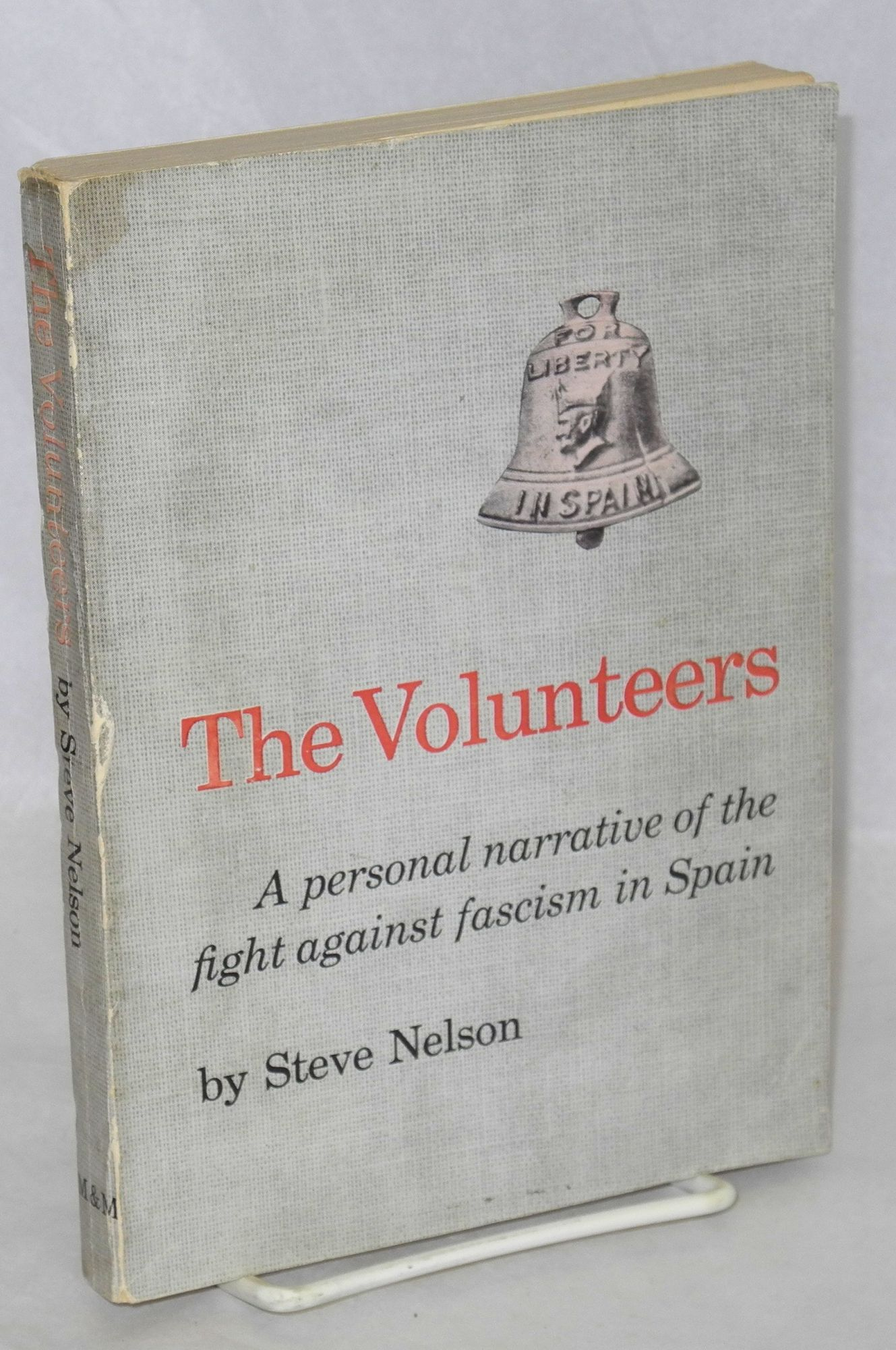 The volunteers: a personal narrative of the fight against fascism in Spain  by Steve Nelson on Bolerium Books