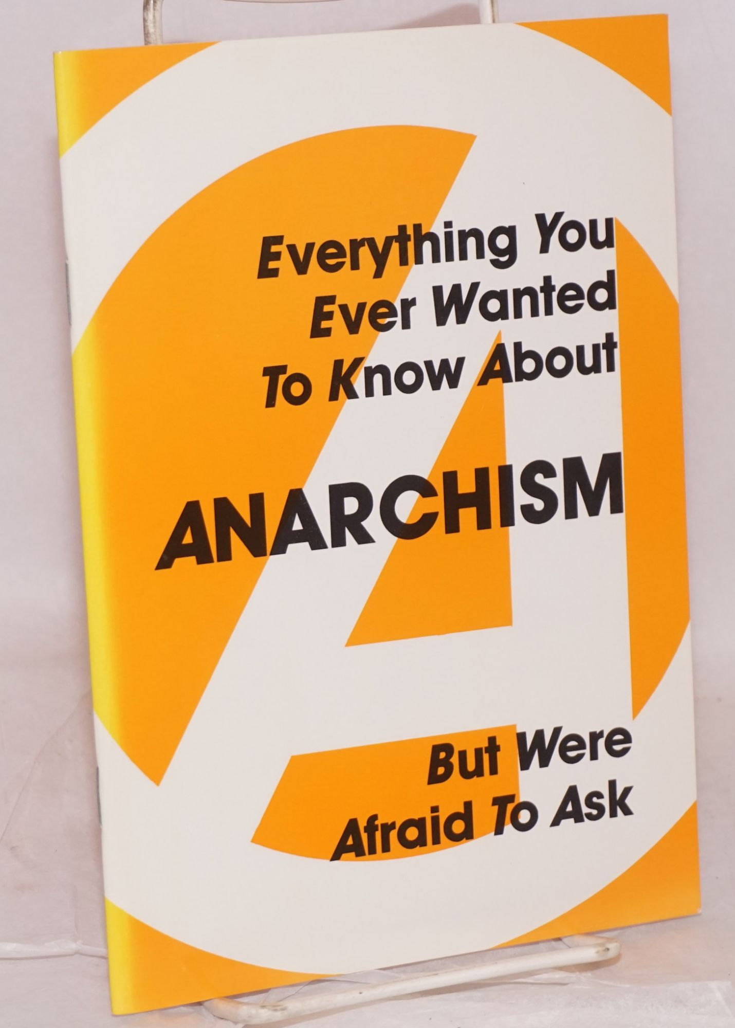 Everything You Ever Wanted To Know About Anarchism, But Were Afraid To Ask