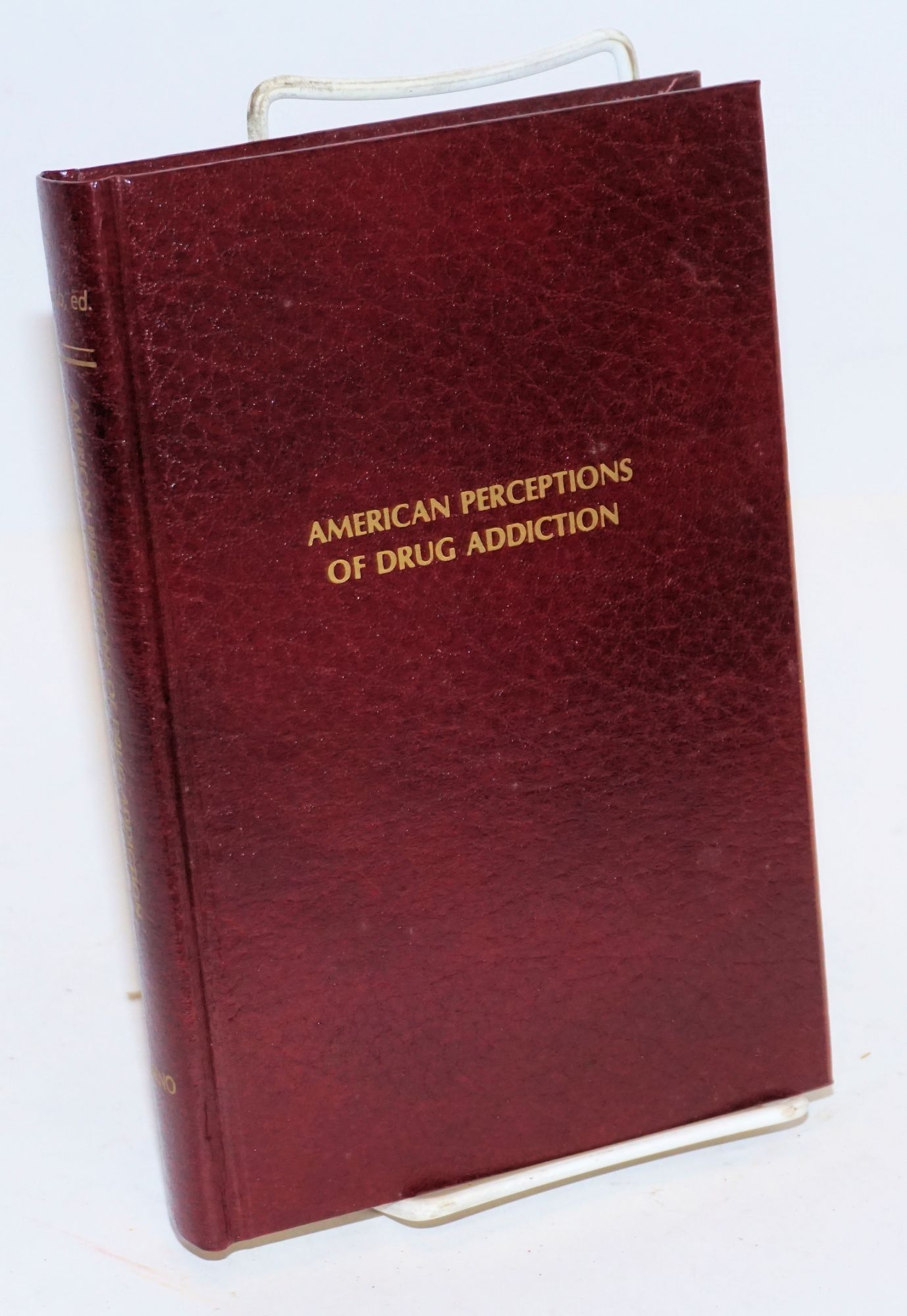American Perceptions of Drug Addiction: five studies, 1872-1912 by Gerald  N  Grob, F  Baldwin Morris Henry James on Bolerium Books