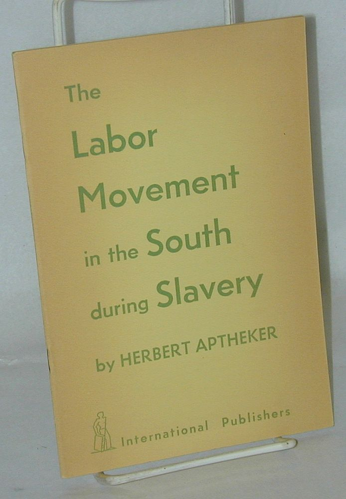 The labor movement in the South during slavery. Herbert Aptheker.