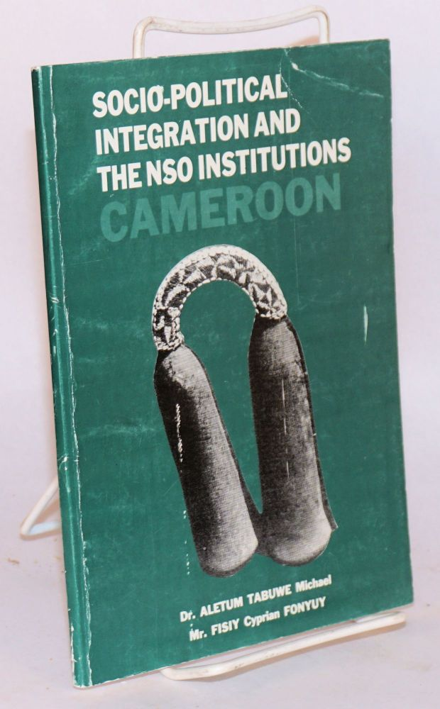 Socio-political integration and the NSO Institutions: Cameroon. Dr Michael Aletum Tabuwe, Mr. Fisiy Cyprian Fonyuy.