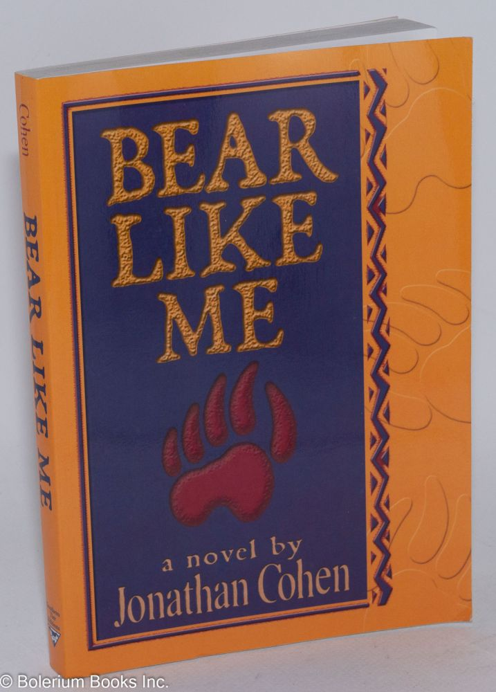 Bear like me. Jonathan Cohen.
