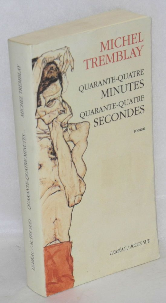 Quarante-quatre minutes, quartante-quatre secondes; roman. Michel Tremblay.