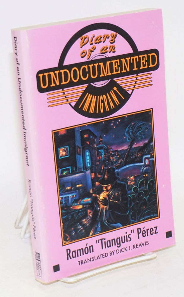 "Diary of an undocumented immigrant. Ramón ""Tianguis"" Pérez, Dick J. Reavis."