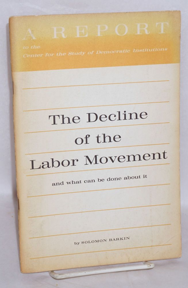 The decline of the labor movement; and what can be done about it. Solomon Barkin.
