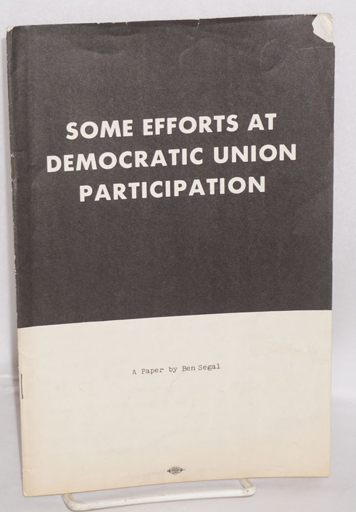 Some efforts at democratic union participation, a paper given at the 1957 annual meeting of the American Economic Association, Philadelphia, Pennsylvania, December 30, 1957. Ben Segal.