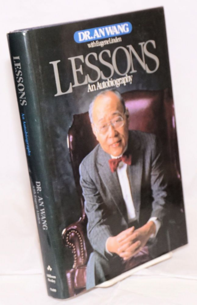 Lessons; an autobiography. Dr. An Wang, , Eugene Linden.
