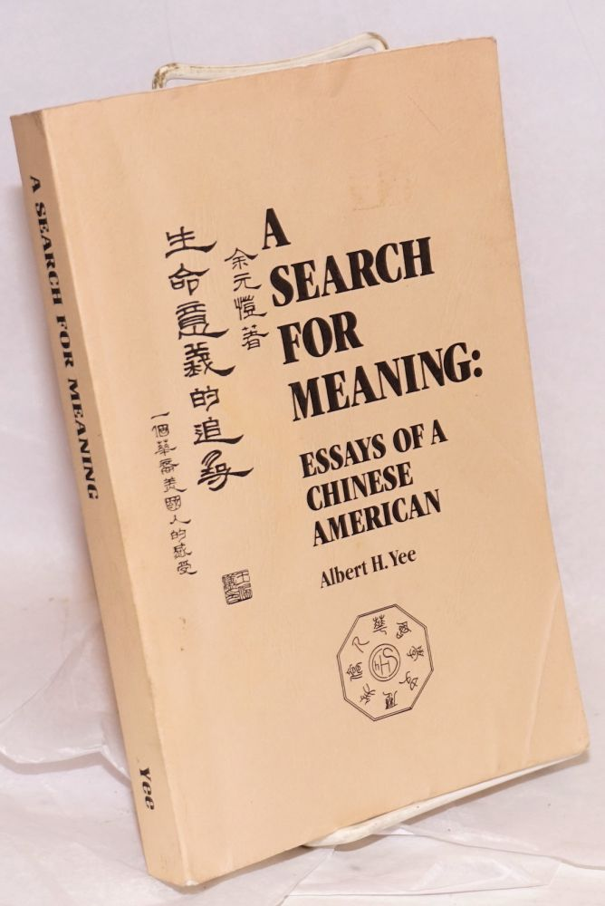A search for meaning; essays of a Chinese American. Albert H. Yee.