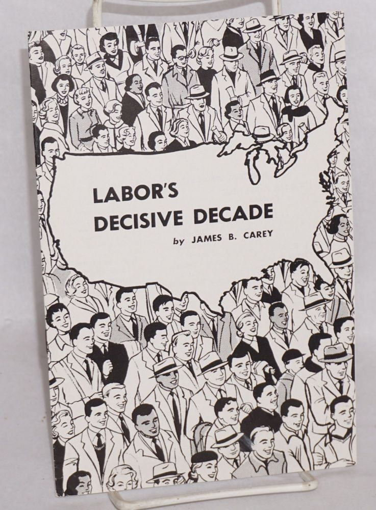 Labor's decisive decade. James B. Carey.