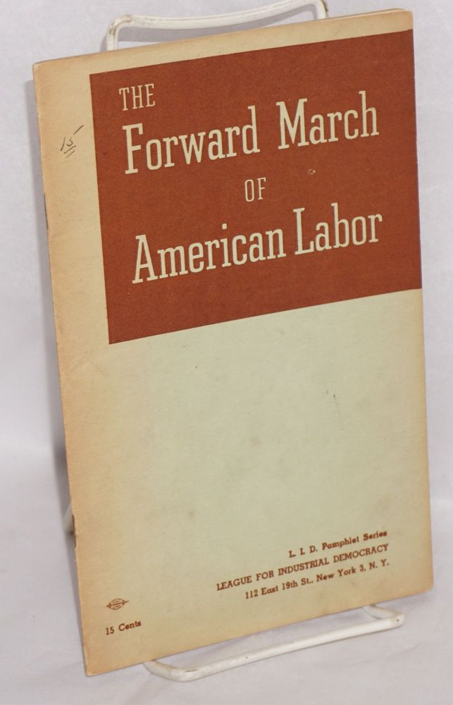 The forward march of American labor; a brief history of the American labor movement written for union members. Illustrated by Bernard Seaman. Theresa Wolfson, Joseph Glazer.