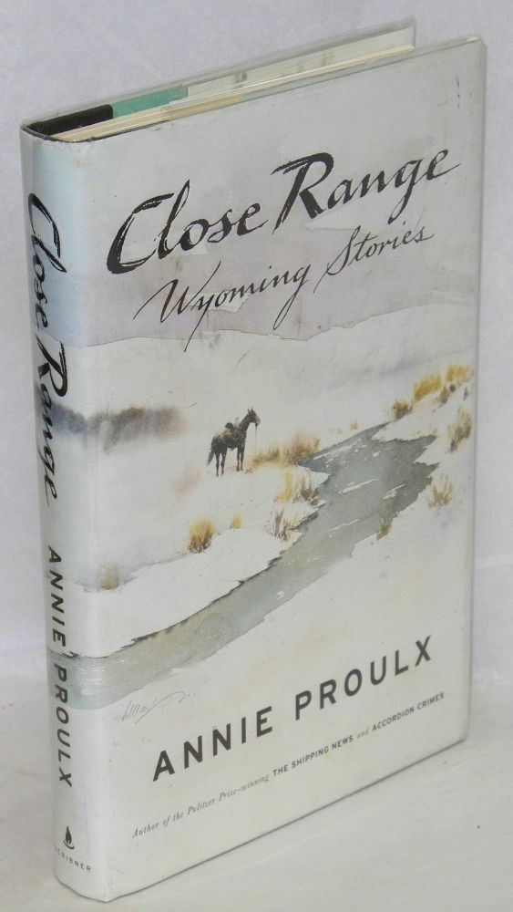 Close range; Wyoming stories. Annie Proulx, , William Matthews.