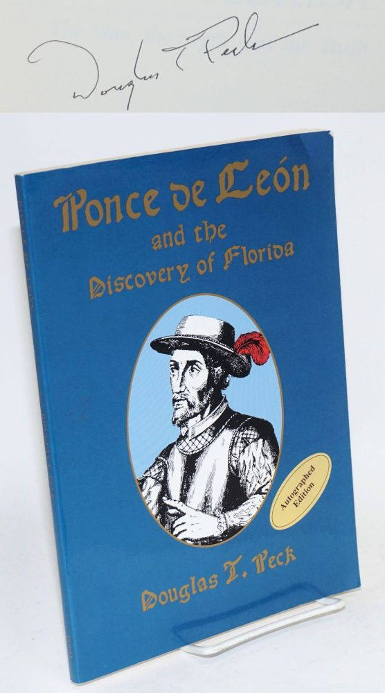 Ponce de León and the discovery of Florida; the man, the myth, and the truth. Douglas T. Peck.