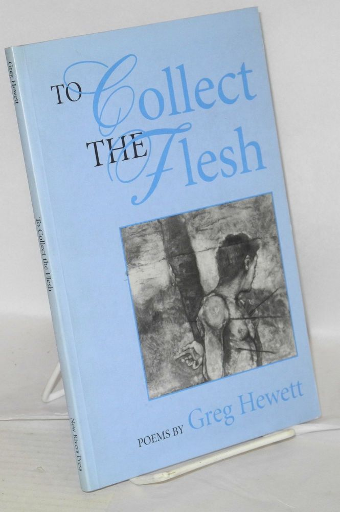 To collect the flesh; poems. Greg Hewett.