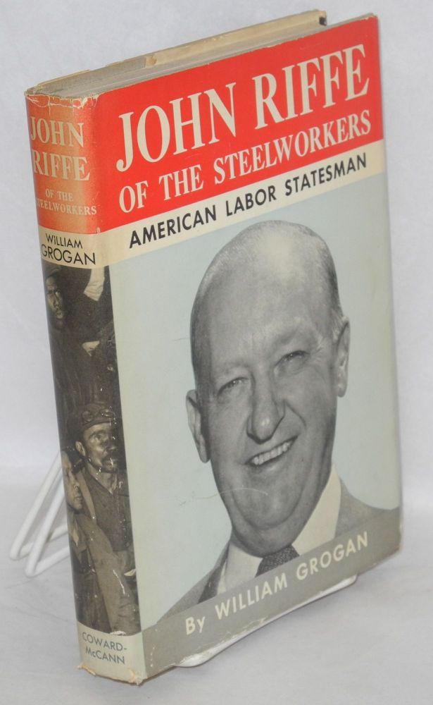 John Riffe of the Steelworkers; American labor statesman. William Grogan.