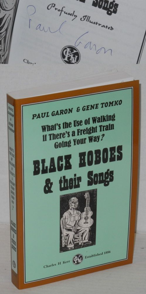 What's the use of walking if there's a freight train going your way? Black hoboes & their songs. Profusely illustrated. Paul Garon, Gene Tomko.