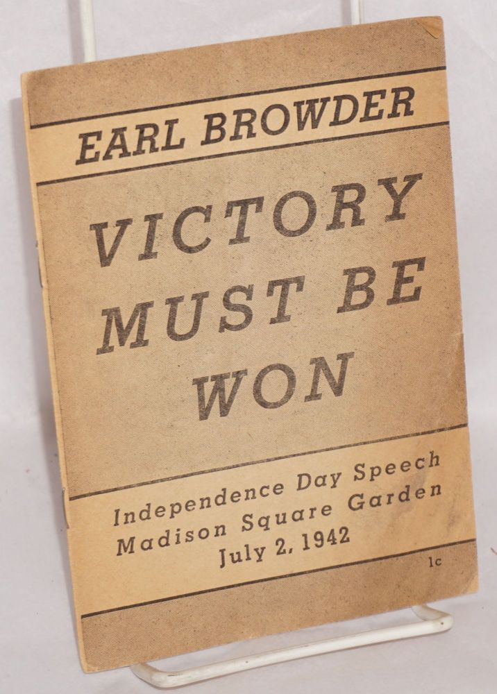 Victory must be won. Independence day speech, Madison Square Garden, July 2, 1942. Earl Browder.