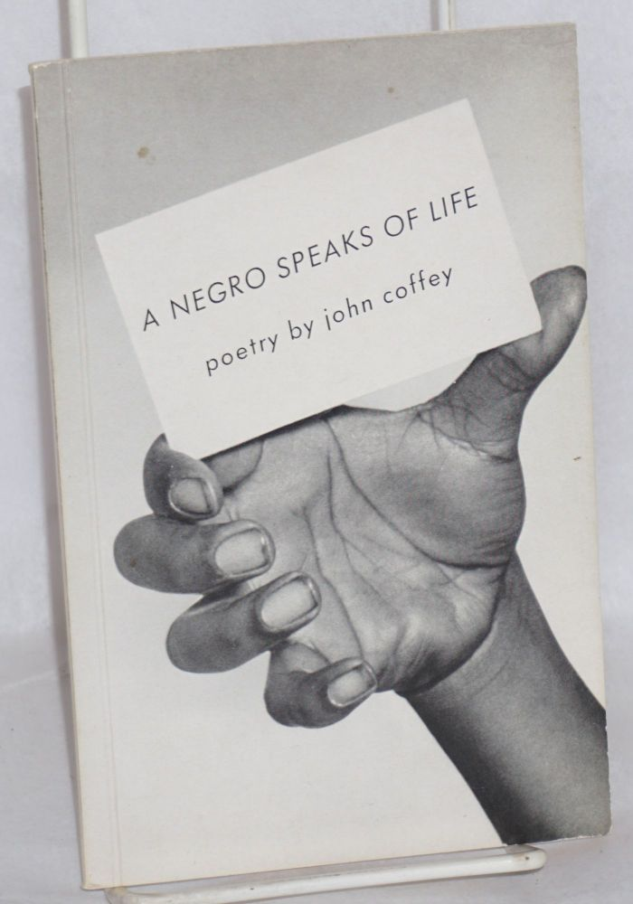 A Negro speaks of life; poetry. John Coffey.