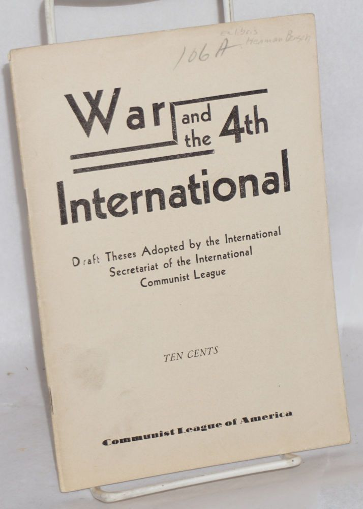 War and the 4th International; draft theses adopted by the International Secretariat of the International Communist League. Communist League of America.