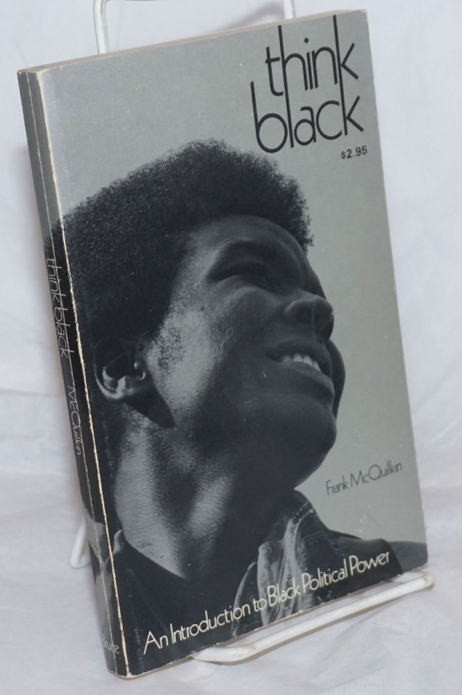 Think black; an introduction to black political power. Frank McQuilkin.