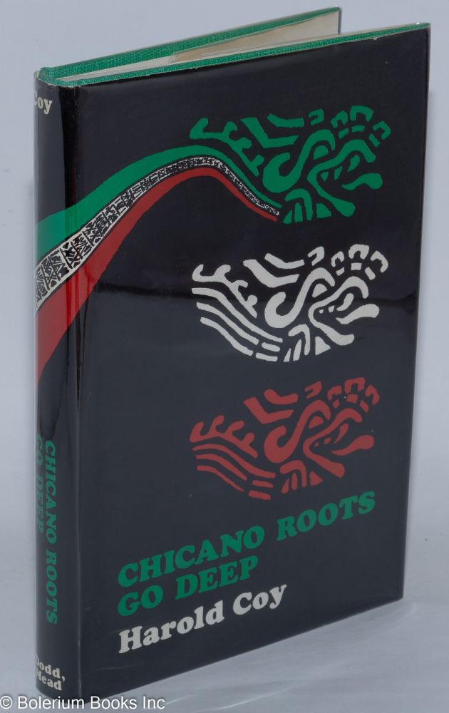 Chicano roots go deep; foreword by Dr. José Vásquez-Amaral. Harold Coy.
