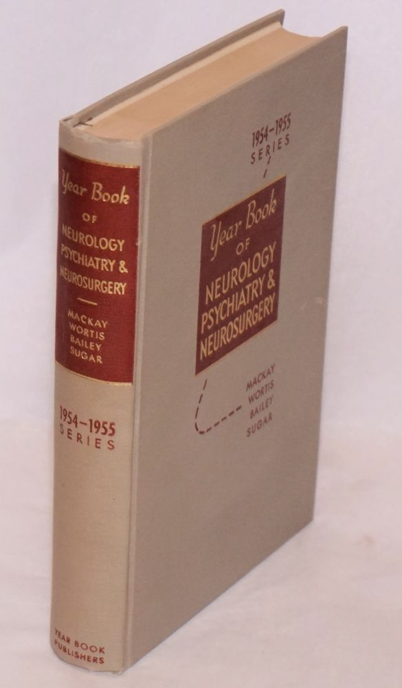 The year book of neurology, psychiatry and neurosurgery (1954-1955 year book series). Roland P. Mackay, et alia.