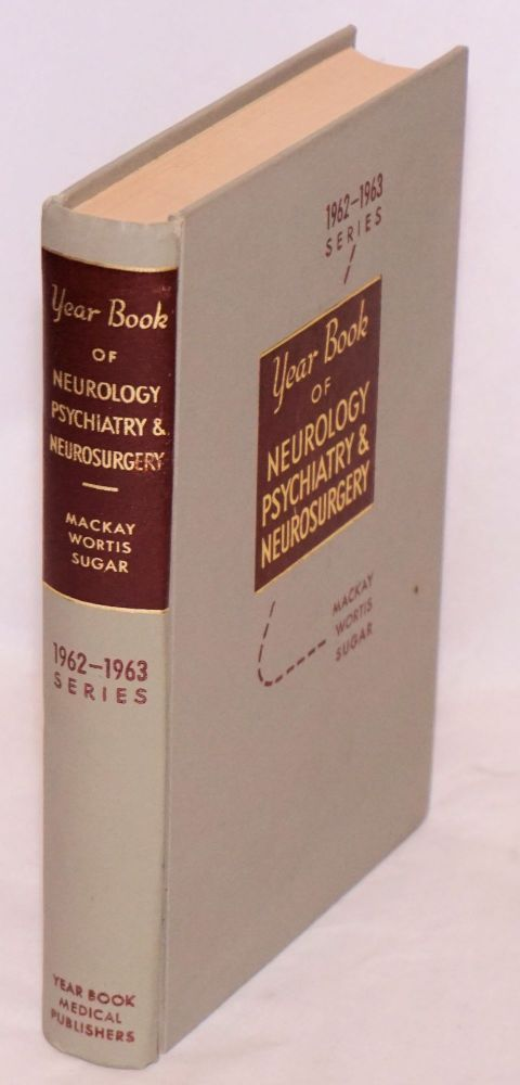 The year book of neurology, psychiatry and neurosurgery (1962-1963 year book series). Roland P. Mackay, et alia.