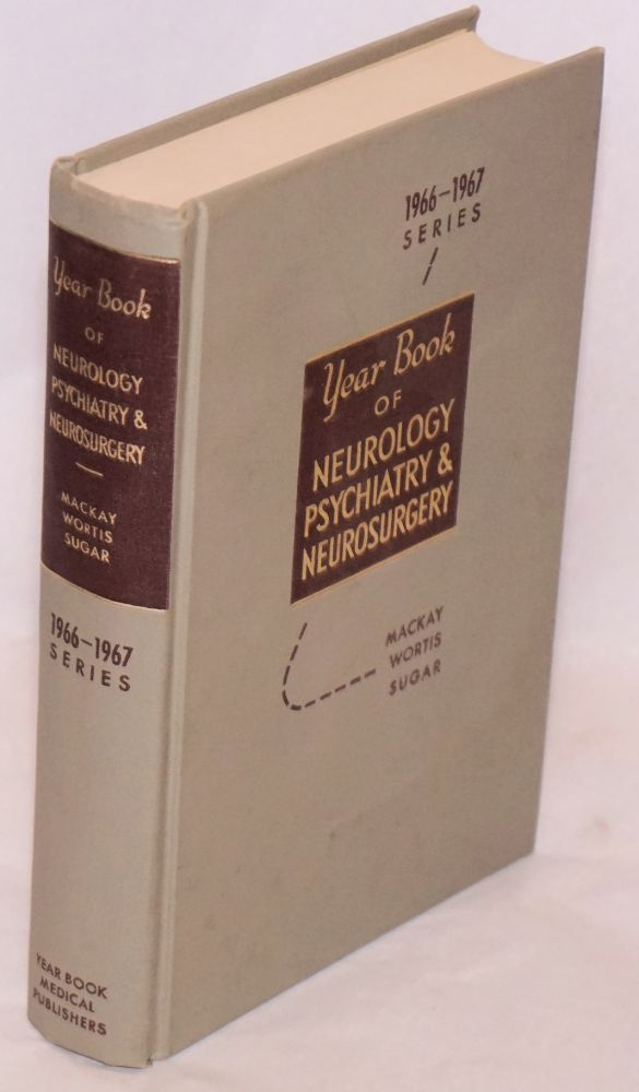 The year book of neurology, psychiatry and neurosurgery (1966-1967 year book series). Roland P. Mackay, et alia.