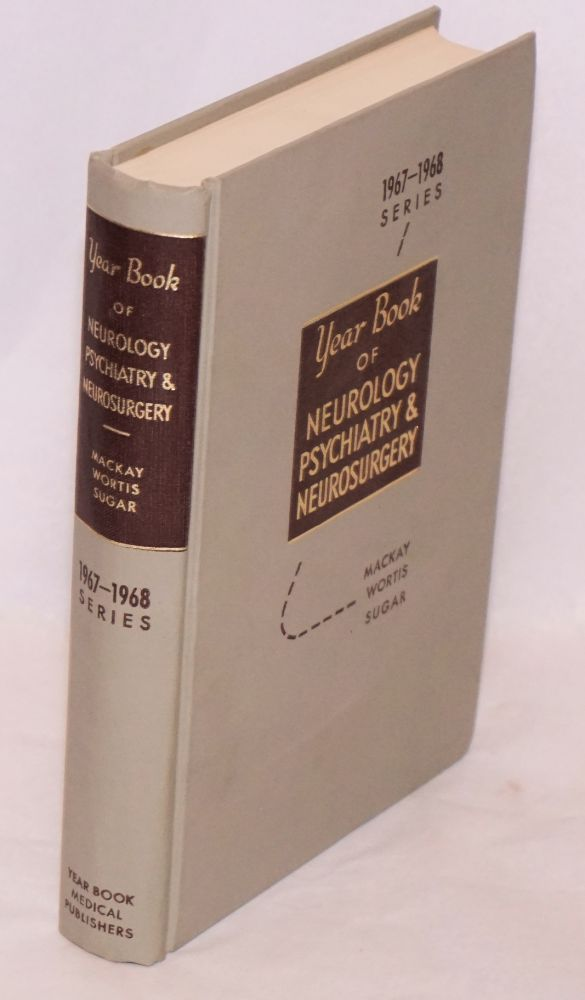 The year book of neurology, psychiatry and neurosurgery (1967-1968 year book series). Roland P. Mackay, et alia.