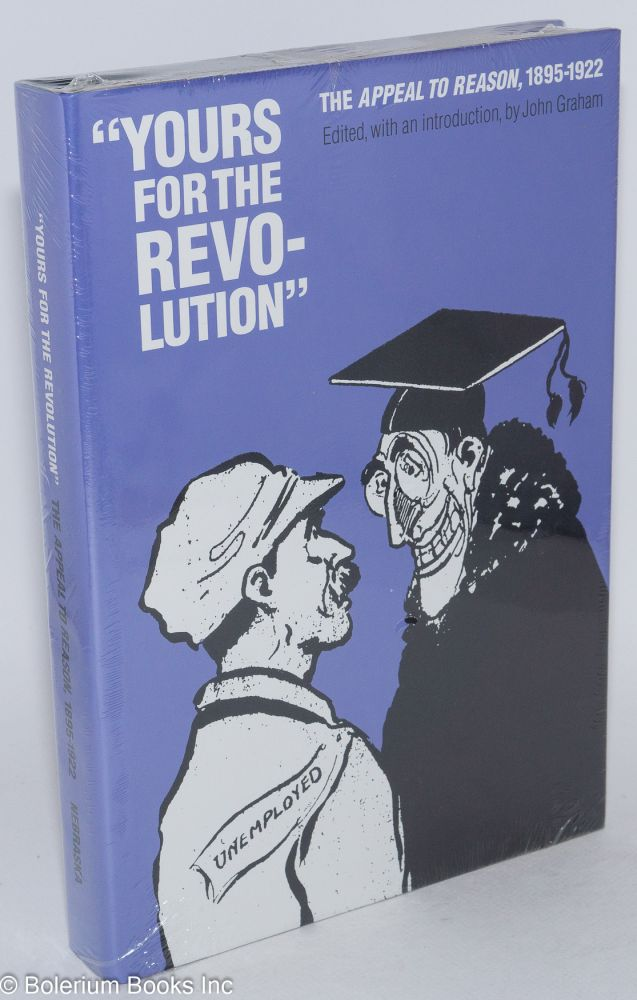 Yours for the revolution The Appeal to Reason, 1895-1922. John Graham, ed.