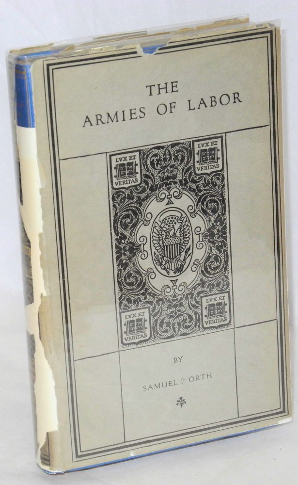 The armies of labor; a chronicle of the organized wage-earners. Samuel P. Orth.