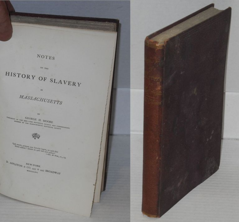 Notes on the history of slavery in Massachusetts. George H. Moore.