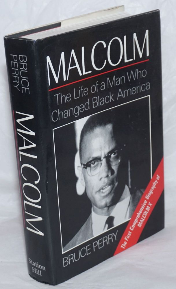 Malcolm; the life of a man who changed black America. Bruce Perry.