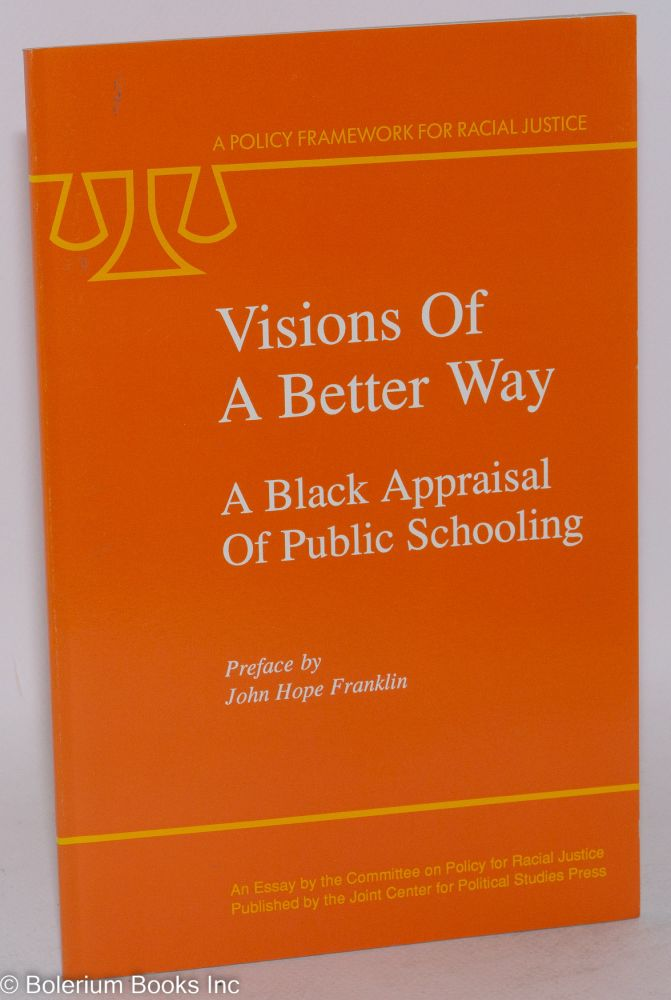 Visions of a better way; a black appraisal of public schooling, preface by John Hope Franklin, a policy framework for racial justice