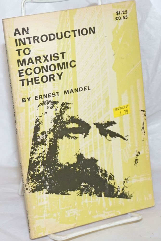 An introduction to Marxist economic theory. Ernest Mandel.