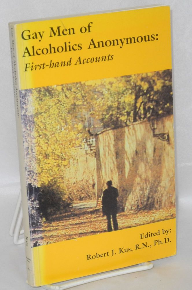 Gay men of alcoholics anonymous: first-hand accounts. Robert J. Kus, Ph D., R. N.
