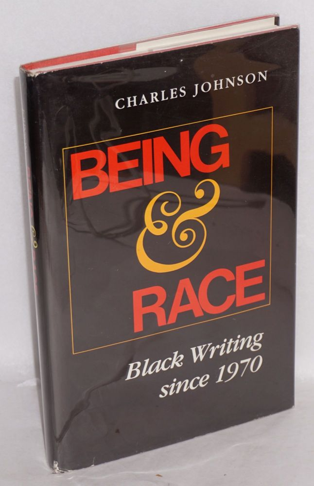 Being & race; black writing since 1970. Charles Johnson.