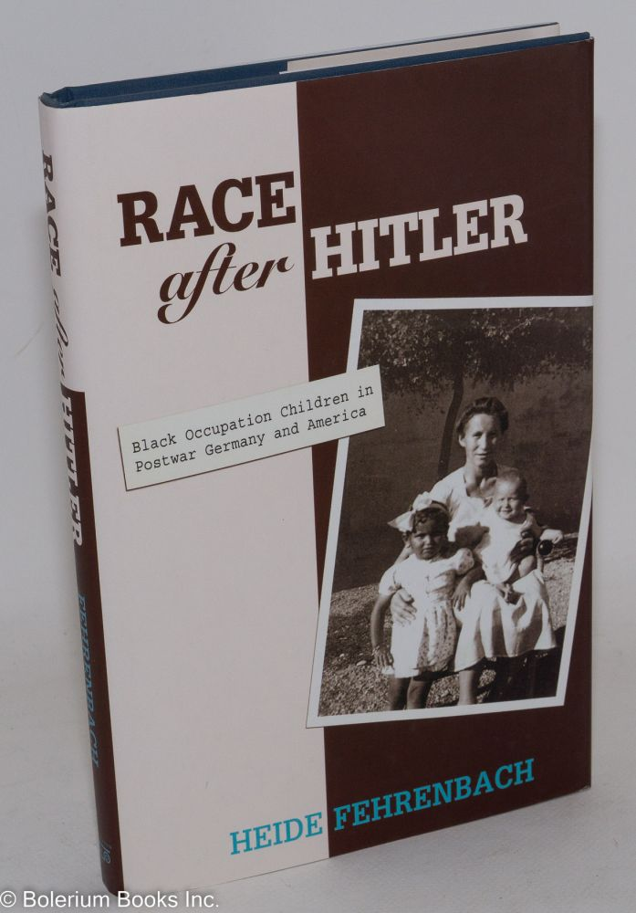 Race after Hitler; black occupation children in postwar Germany and America. Heide Fehrenbach.