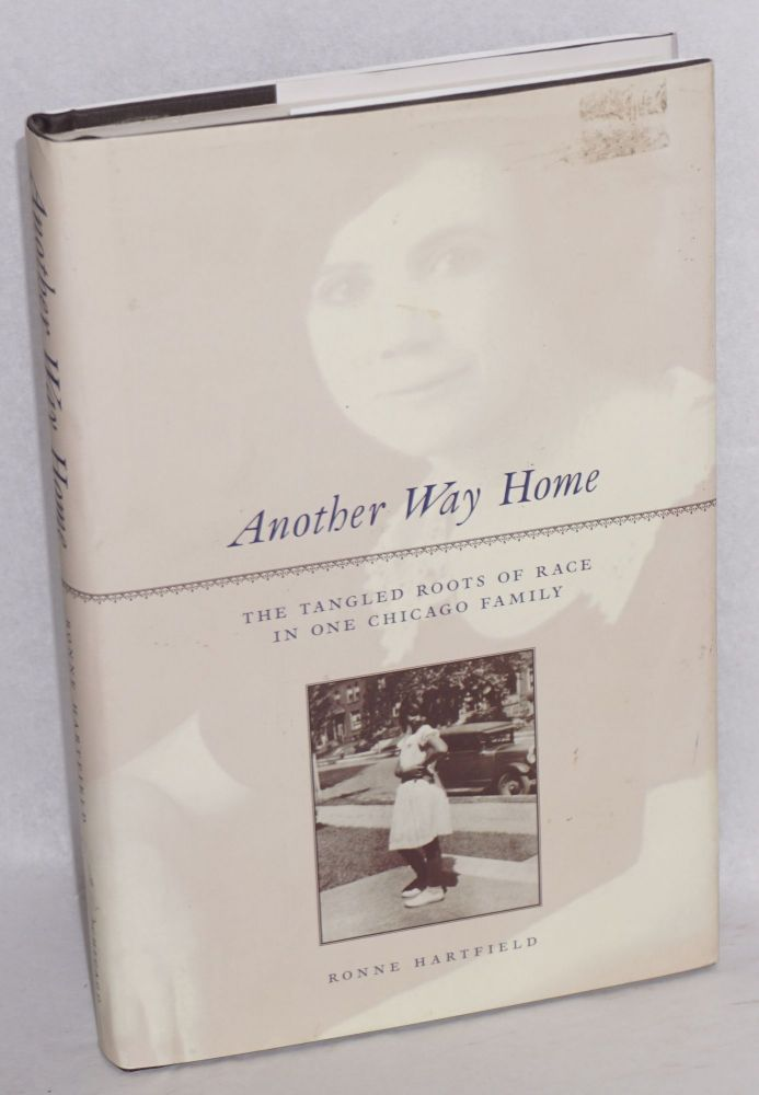 Another way home; the tangled roots of race in one Chicago family. Ronne Hartfield.