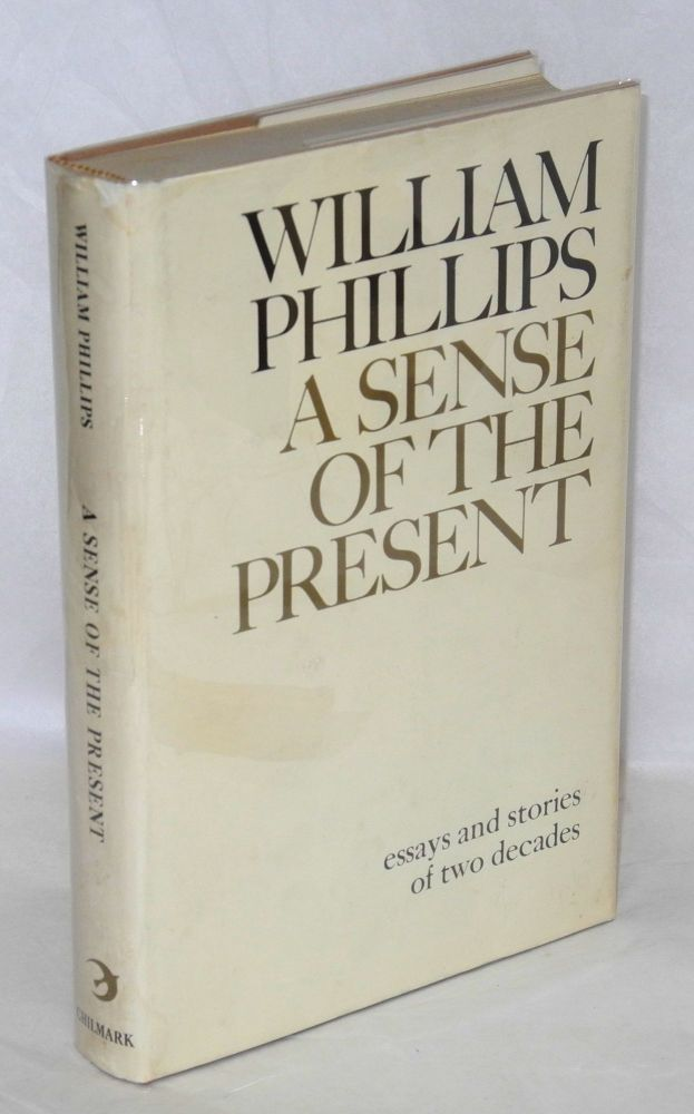 A sense of the present. William Phillips.