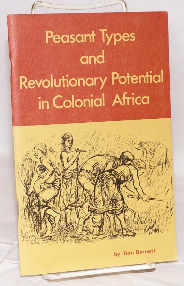 Peasant types and revolutionary potential in Colonial Africa. Don Barnett.