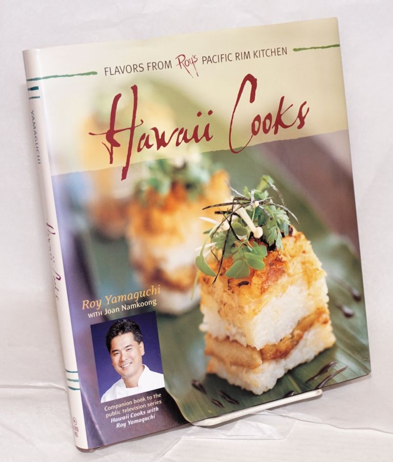 Hawaii cooks: flavors from Roy's Pacific Rim Kitchen. Maren Caruso, Roy Yamaguchi, , Joan Namkoong.