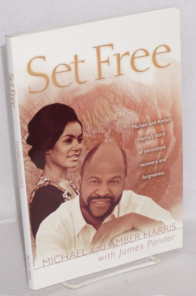 Set free; Michael and Amber Harris' story of miraculous recovery and forgiveness. James Ponder, Michael Harris, Amber Harris.