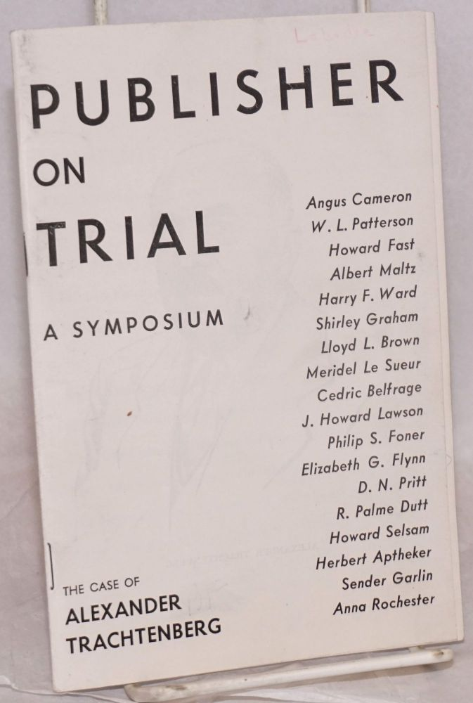 Publisher on trial, a symposium. The case of Alexander Tractenberg. Alexander Trachtenberg.