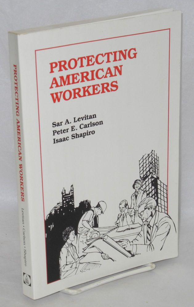Protecting American workers. An assessment of government programs. Sar A. Levitan.