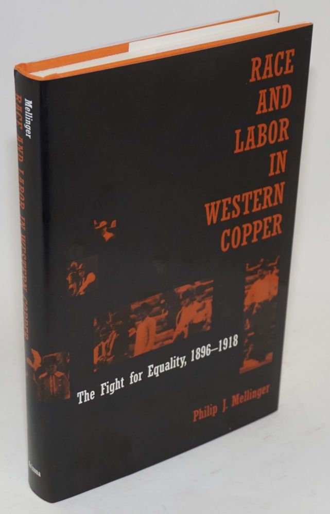 Race and labor in Western Copper, the fight for equality, 1896 - 1918. Philip J. Mellinger.