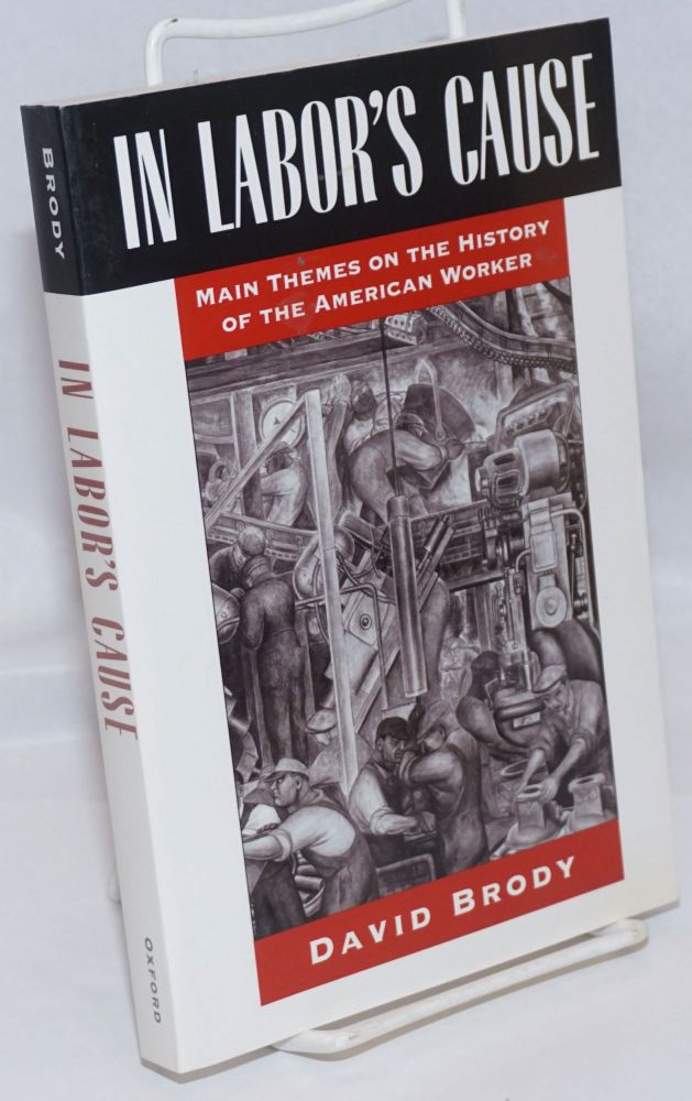 In labor's cause, main themes on the history of the American worker. David Brody.