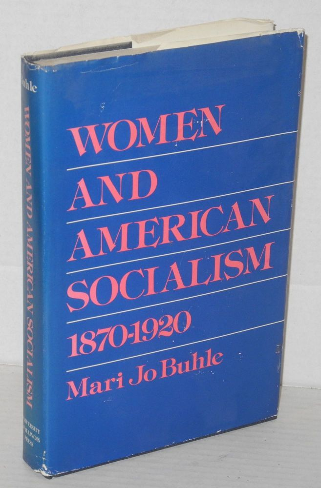 Women and American socialism, 1870-1920. Mari Jo Buhle.