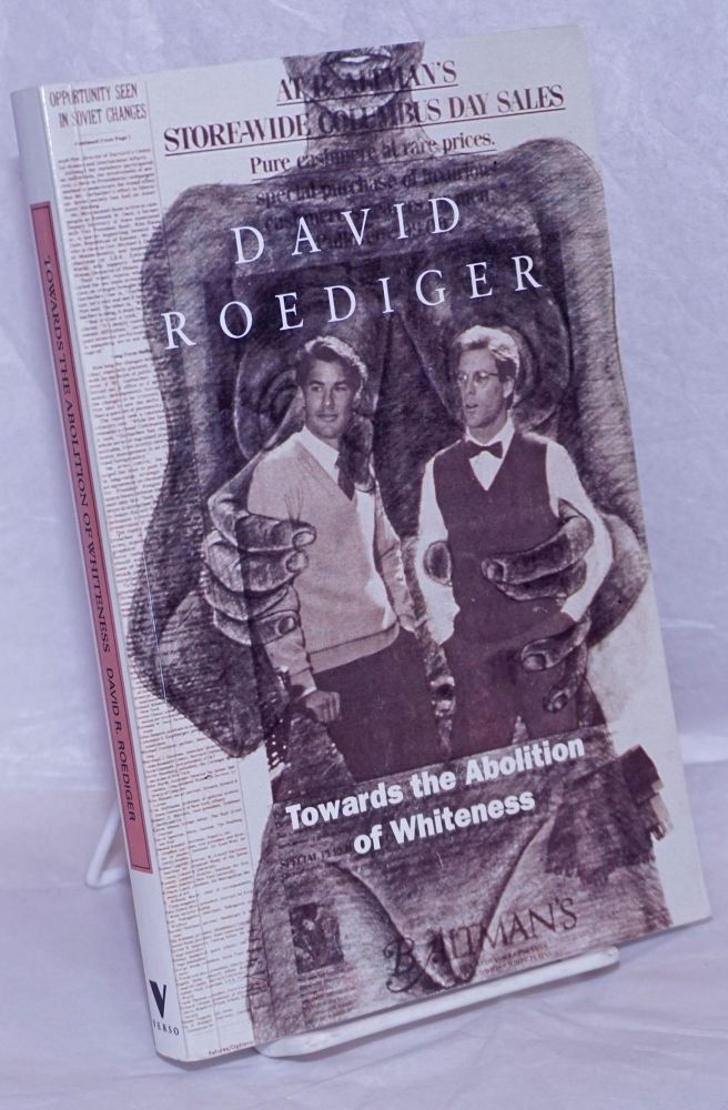 Towards the abolition of whiteness; essays on race, politics, and working class history. David Roediger.
