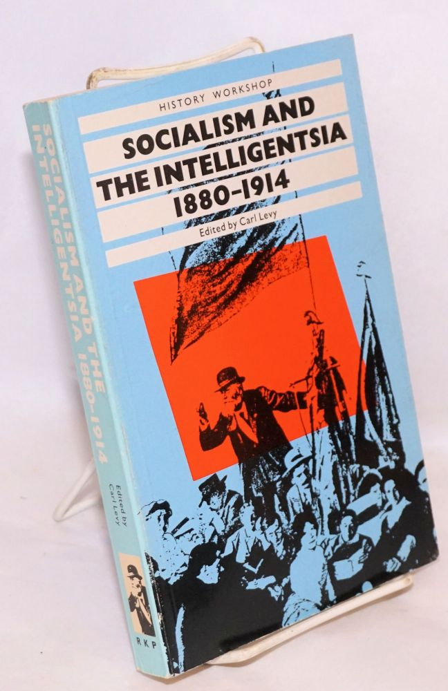 Socialism and the intelligentsia, 1880-1914. Carl Levy, ed.