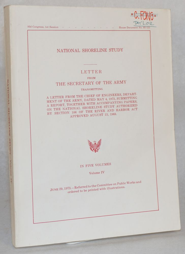 National shoreline study: letter from the Secretary of the Army transmitting a letter from the Chief of Engineers, Department of the Army, dated May 4, 1973, submitting a report, together with the accompanying papers, on the National Shoreline Study authorized by Section 106 of the River and Harbor Act approved August 13, 1968: in five volumes, volume IV, June 29, 1973. United States Congress.